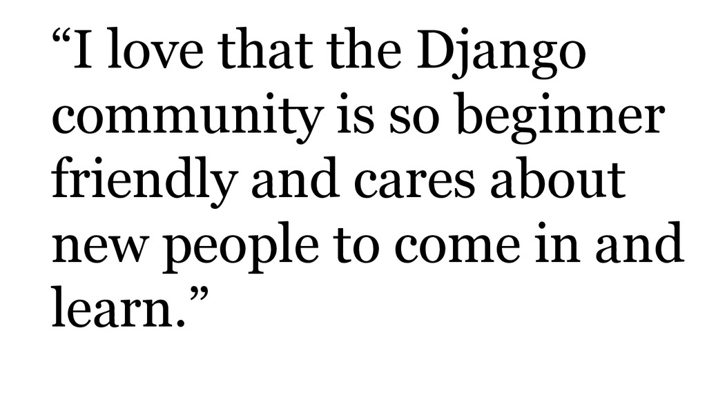 """I love that the Django community is so beginne..."