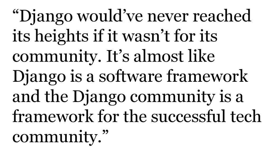 """""""Django would've never reached its heights if i..."""