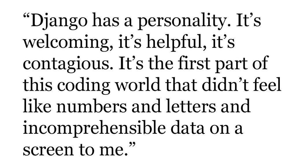 """""""Django has a personality. It's welcoming, it's..."""