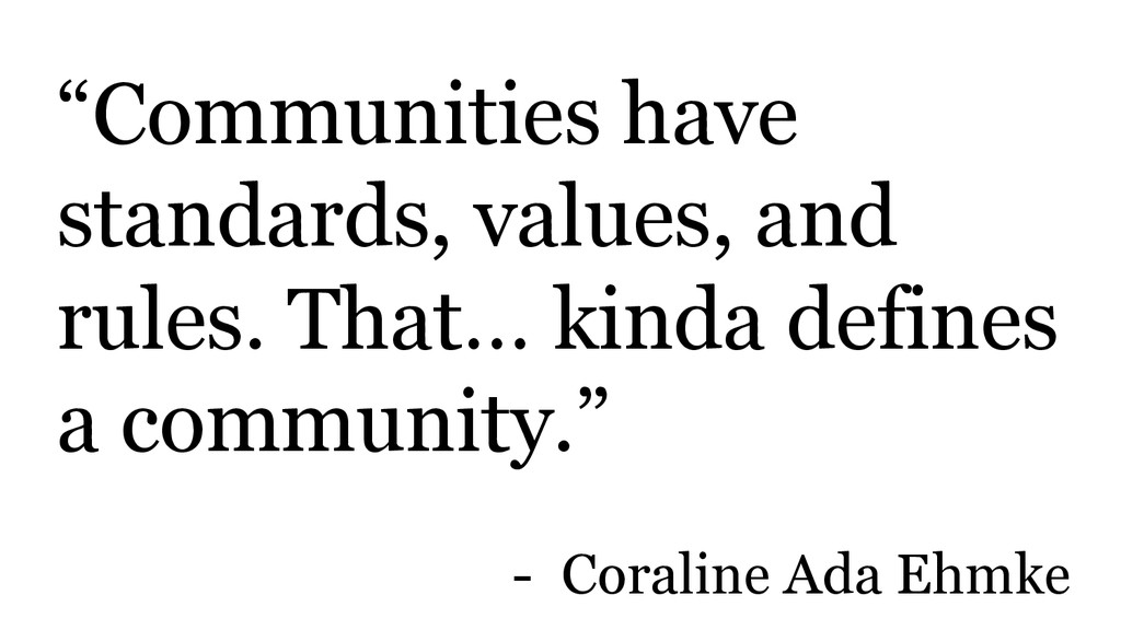"""""""Communities have standards, values, and rules...."""