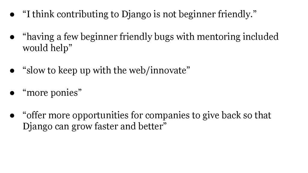 "● ""I think contributing to Django is not beginn..."