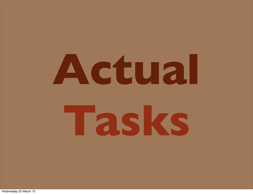 Actual Tasks Wednesday 20 March 13