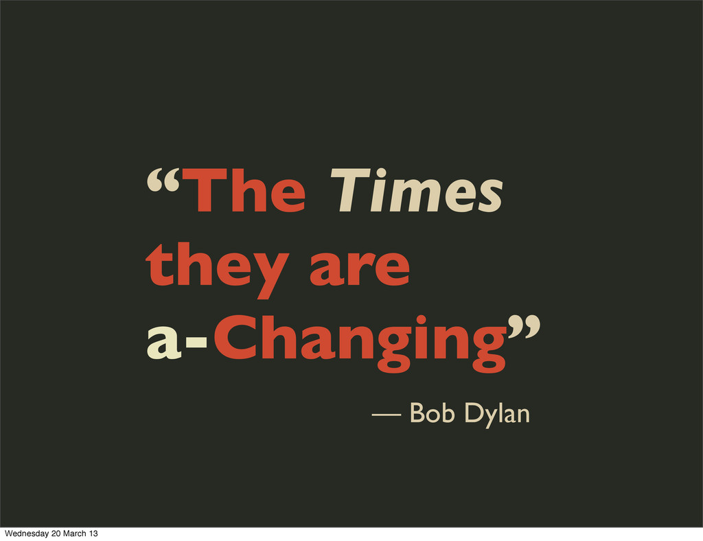 """The Times they are a-Changing"" — Bob Dylan Wed..."