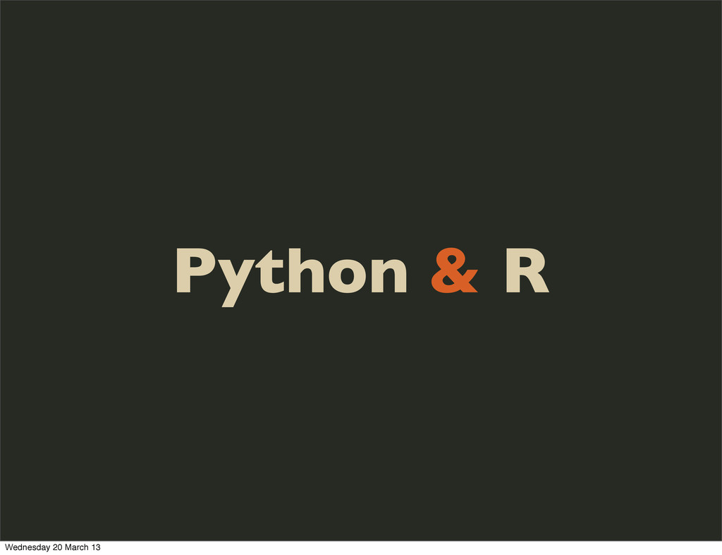 Python & R Wednesday 20 March 13