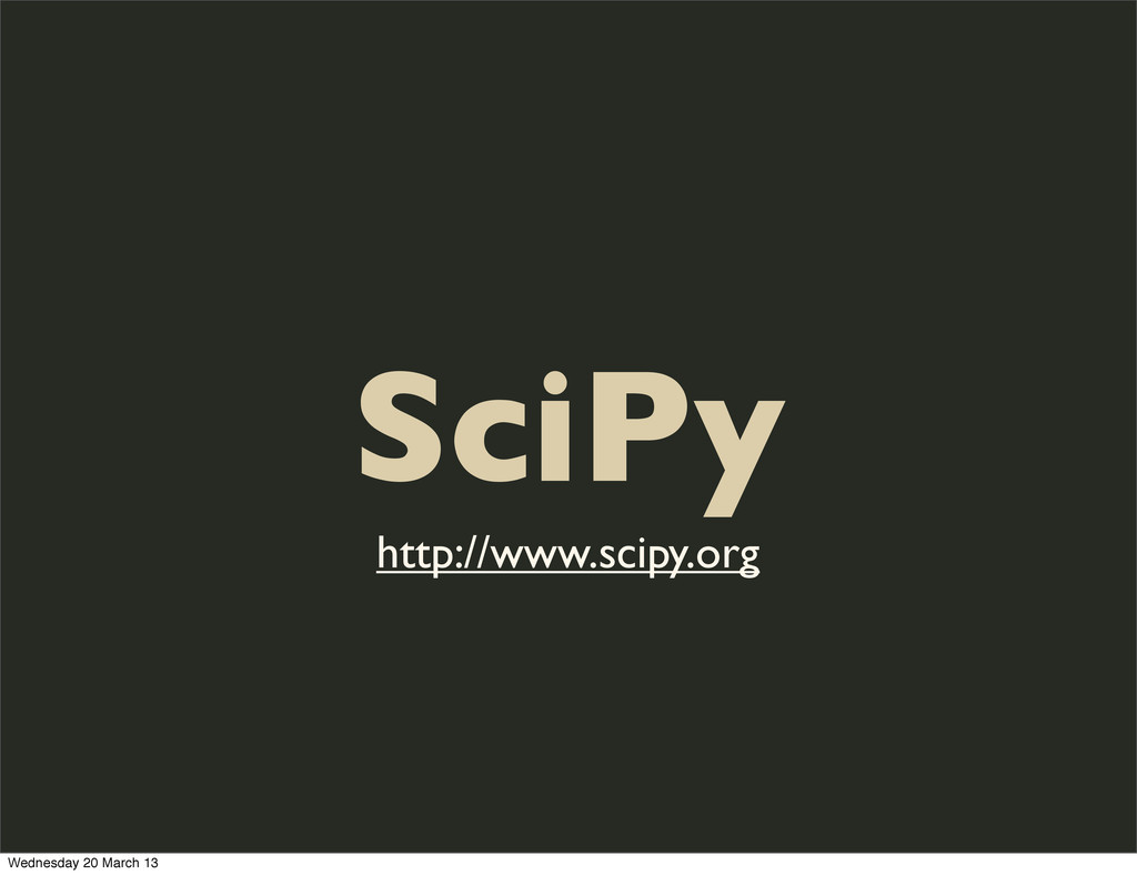 SciPy http://www.scipy.org Wednesday 20 March 13