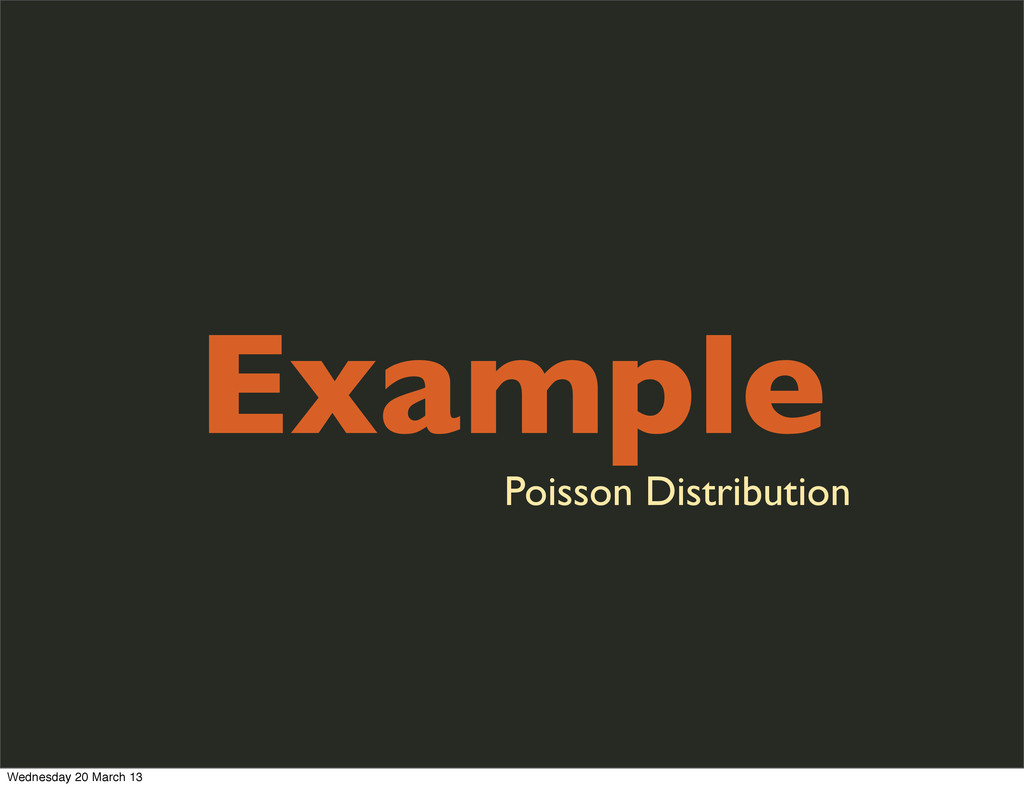 Example Poisson Distribution Wednesday 20 March...