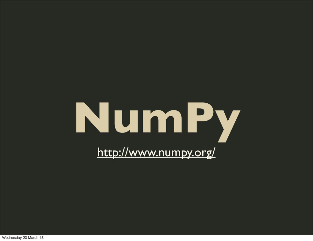 NumPy http://www.numpy.org/ Wednesday 20 March ...