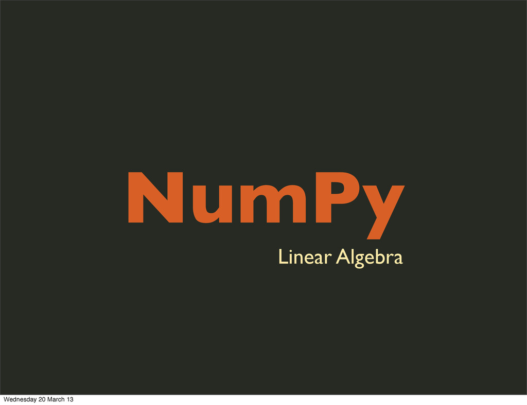 NumPy Linear Algebra Wednesday 20 March 13