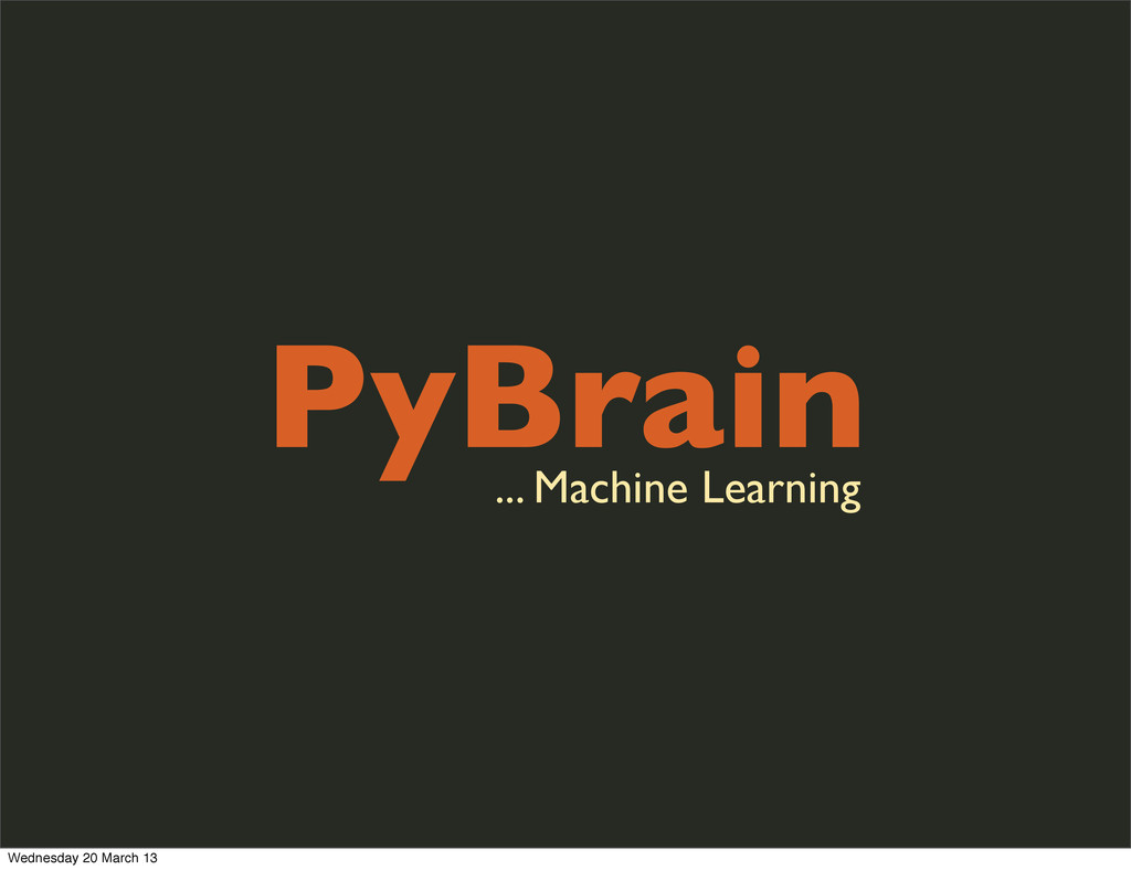 PyBrain ... Machine Learning Wednesday 20 March...