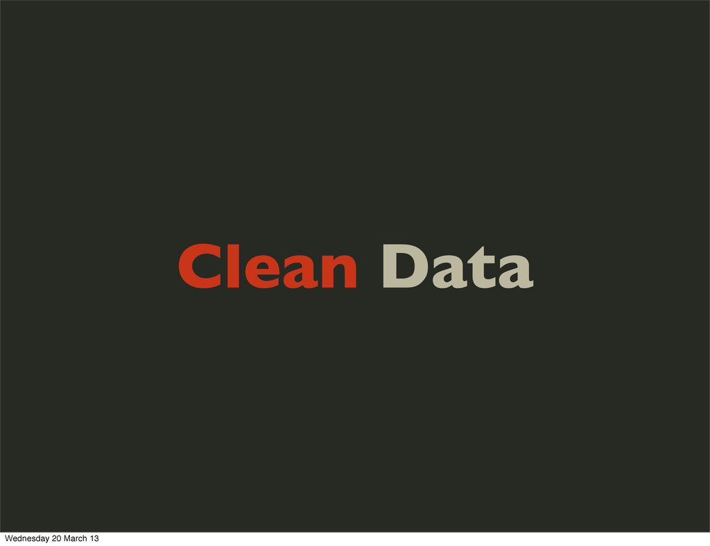 Clean Data Wednesday 20 March 13