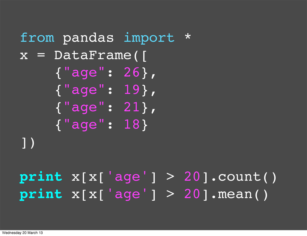 "from pandas import * x = DataFrame([ {""age"": 26..."