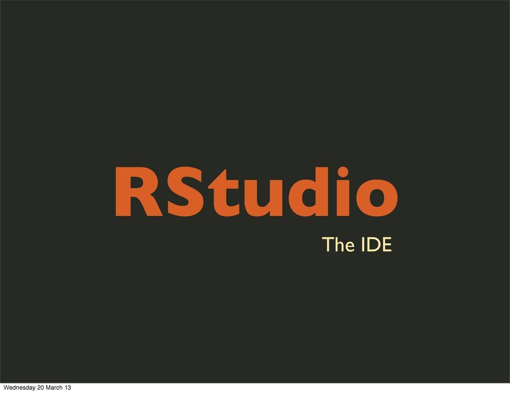 RStudio The IDE Wednesday 20 March 13