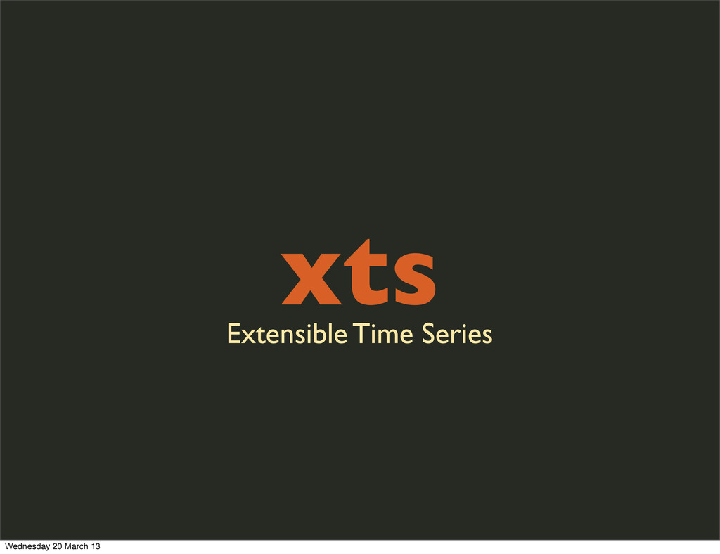 xts Extensible Time Series Wednesday 20 March 13