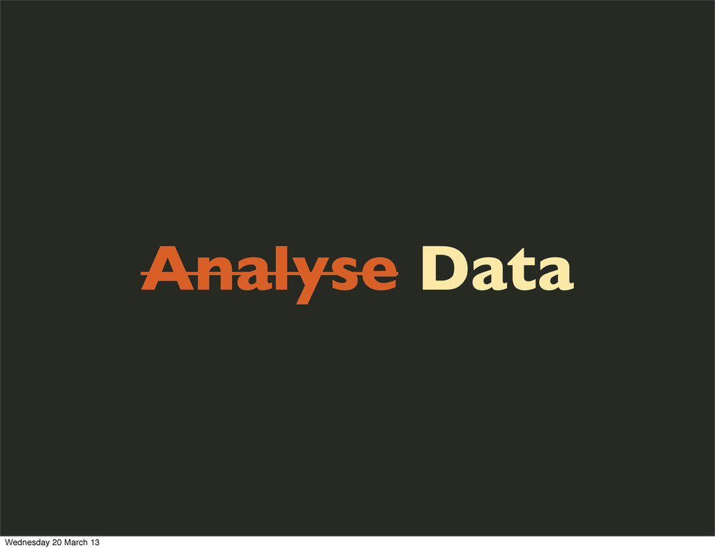 Analyse Data Wednesday 20 March 13