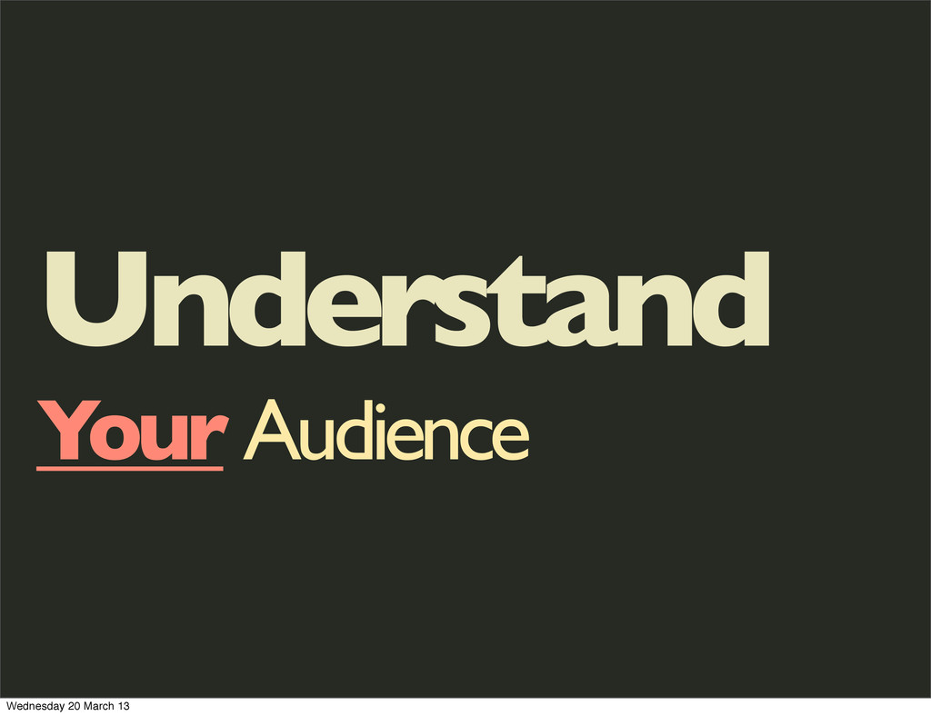 Understand Your Audience Wednesday 20 March 13