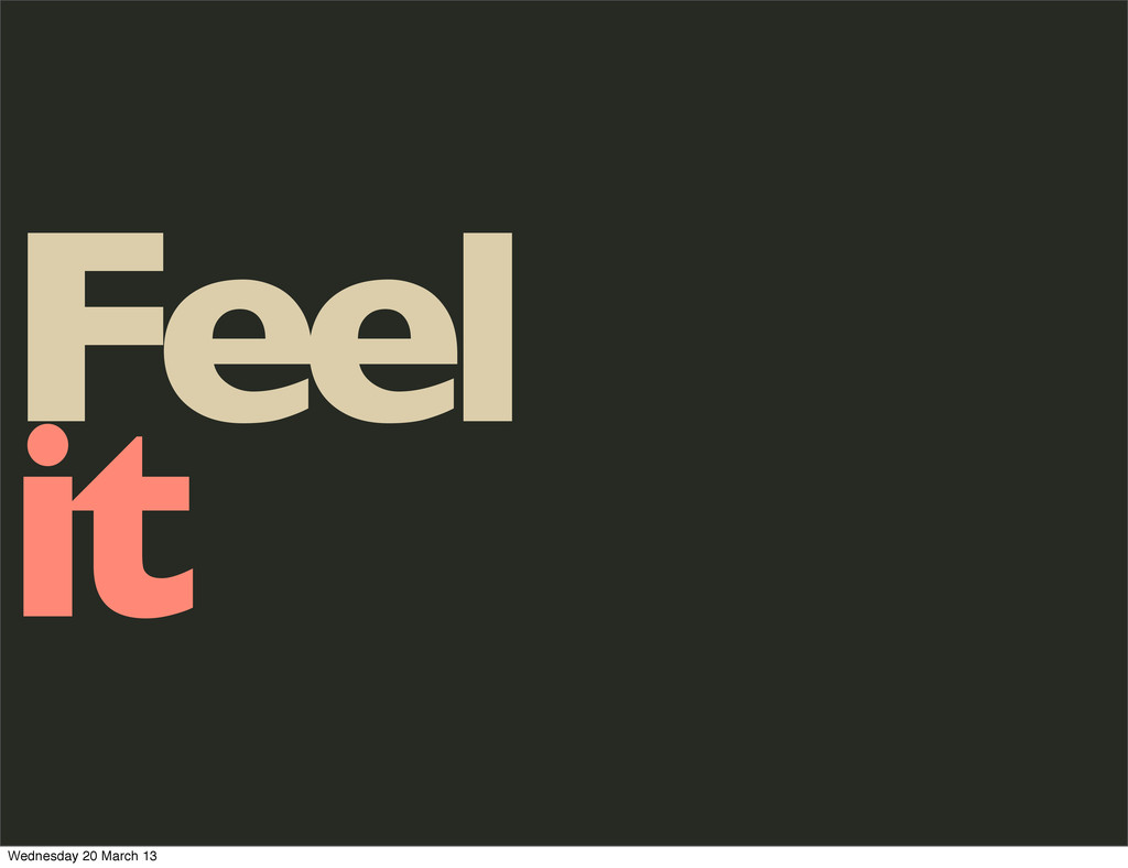 Feel it Wednesday 20 March 13