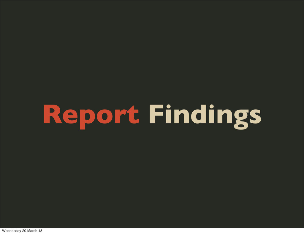Report Findings Wednesday 20 March 13