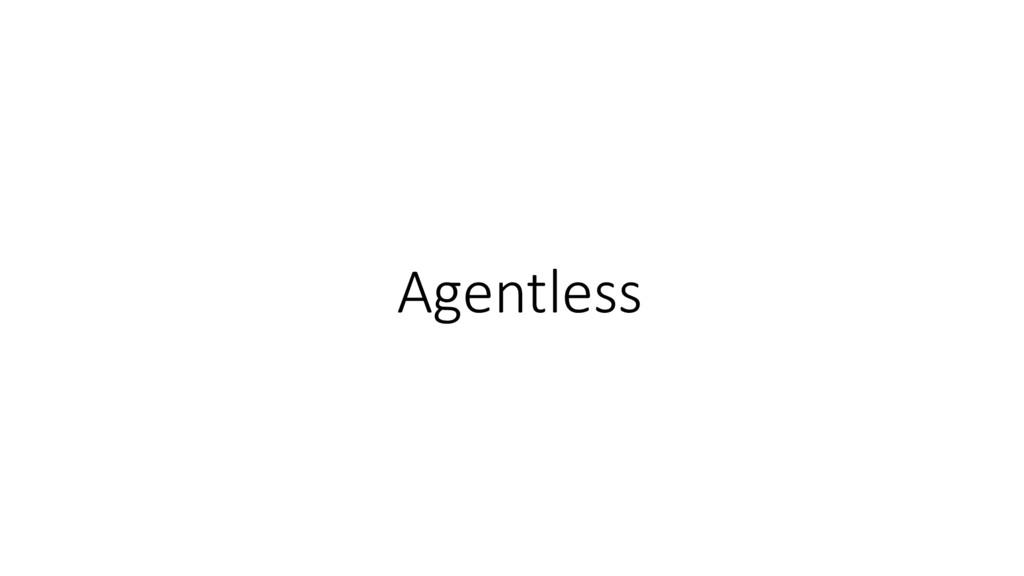 Agentless