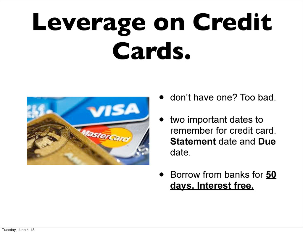 Leverage on Credit Cards. • don't have one? Too...