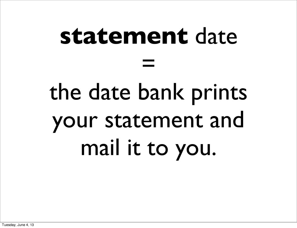 statement date = the date bank prints your stat...