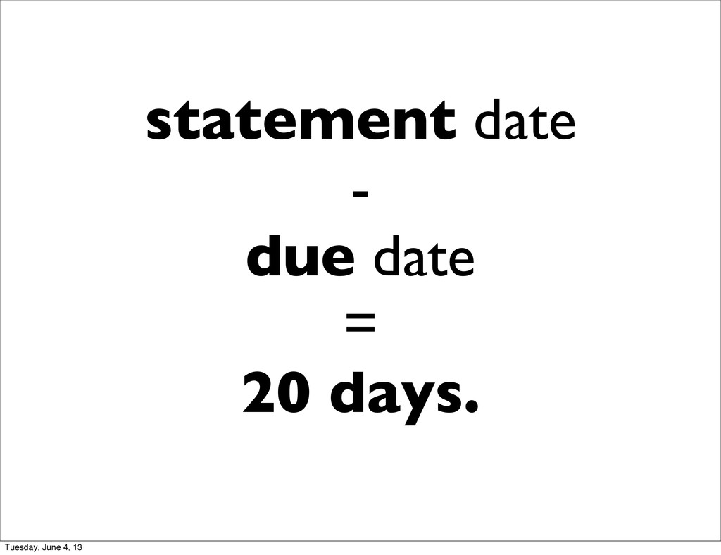 statement date - due date = 20 days. Tuesday, J...