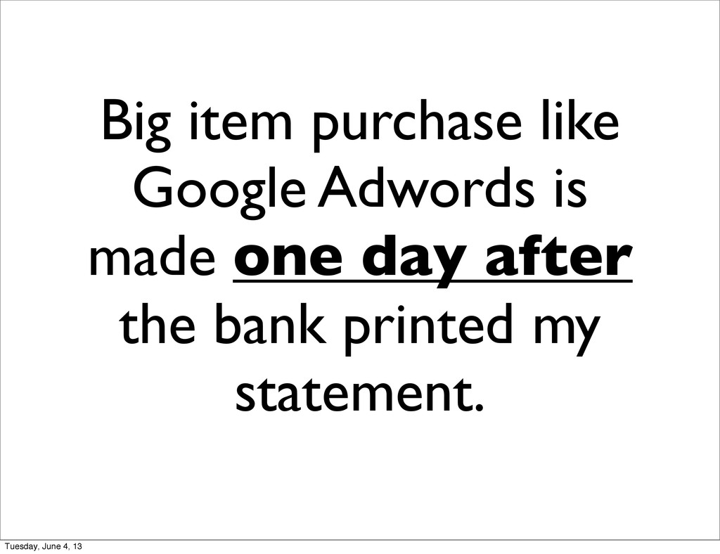 Big item purchase like Google Adwords is made o...