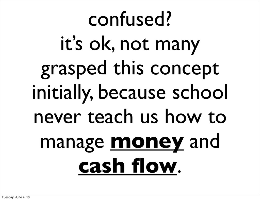 confused? it's ok, not many grasped this concep...