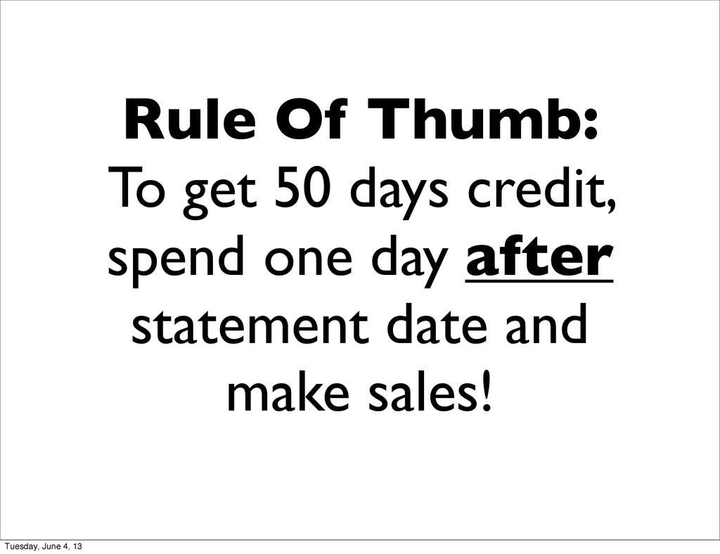 Rule Of Thumb: To get 50 days credit, spend one...