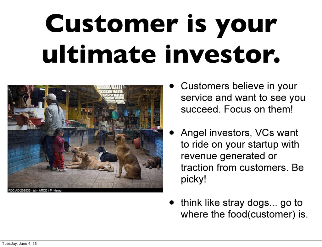 Customer is your ultimate investor. • Customers...