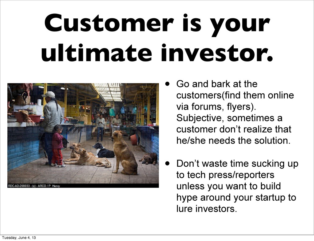 Customer is your ultimate investor. • Go and ba...