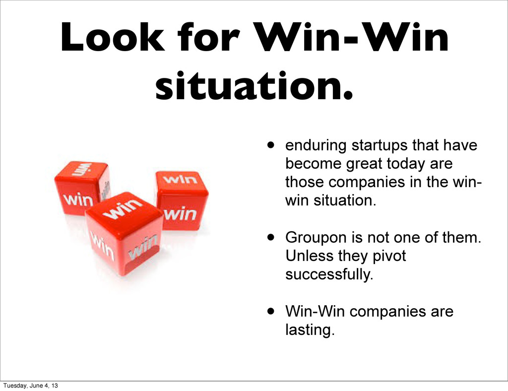 Look for Win-Win situation. • enduring startups...