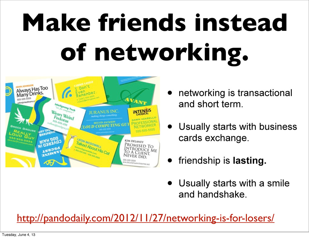Make friends instead of networking. • networkin...