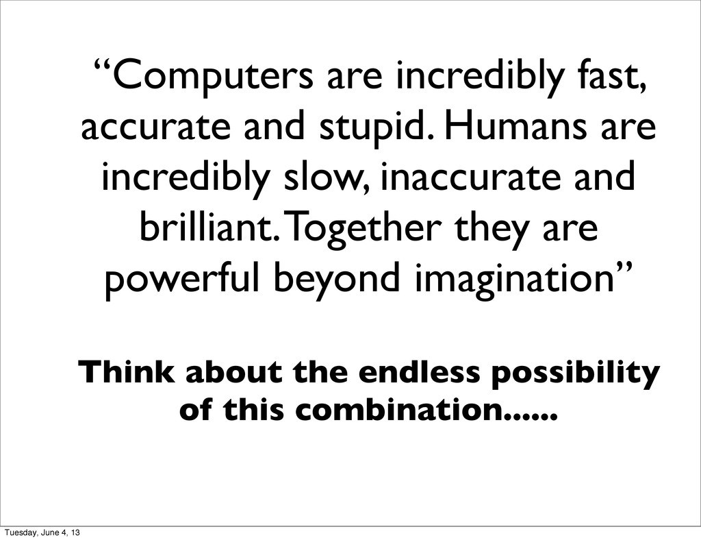 """Computers are incredibly fast, accurate and st..."