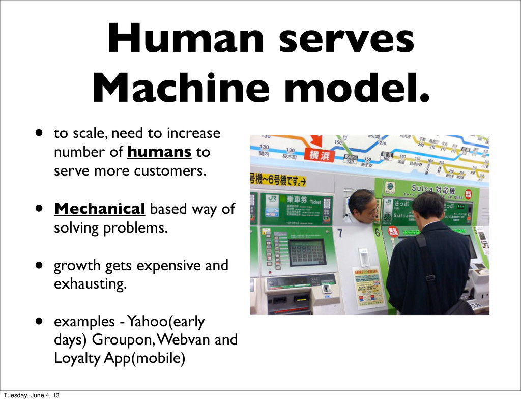 Human serves Machine model. • to scale, need to...