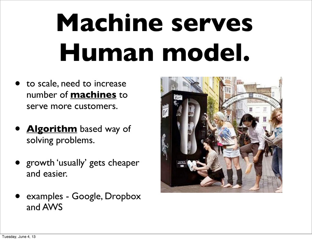 Machine serves Human model. • to scale, need to...