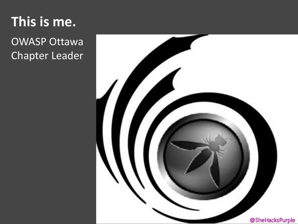 This is me. OWASP Ottawa Chapter Leader @SheHac...