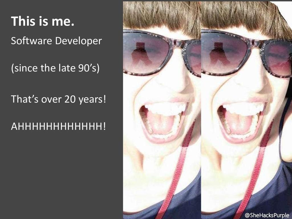 @SheHacksPurple This is me. Software Developer ...
