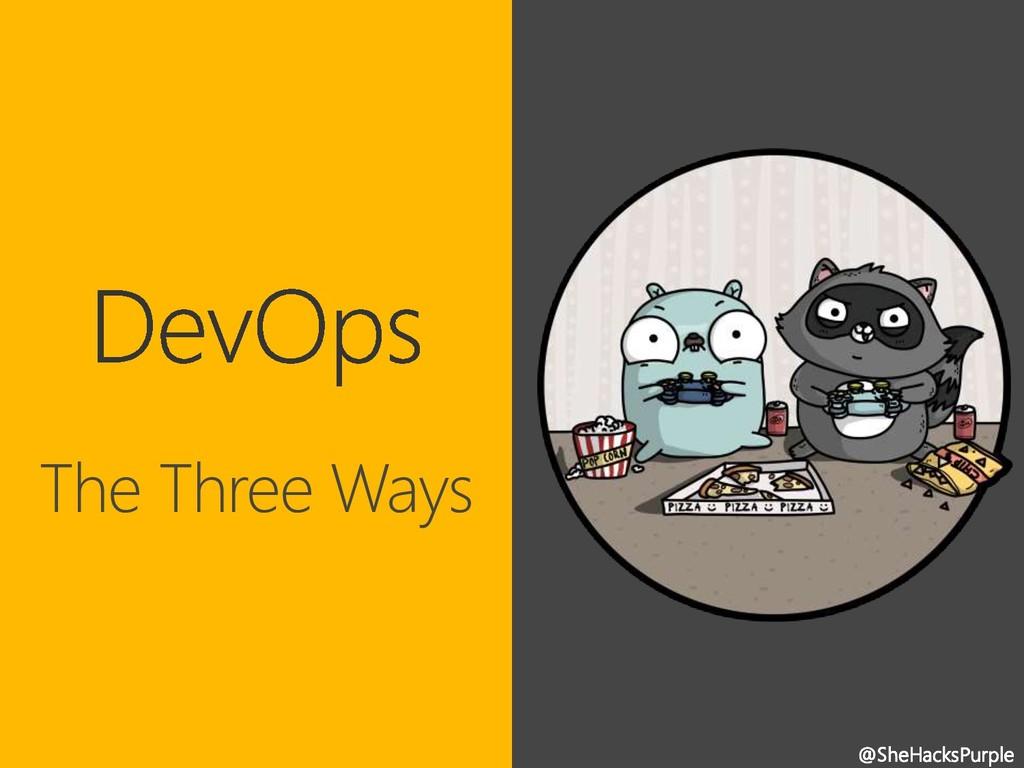 @SheHacksPurple The Three Ways