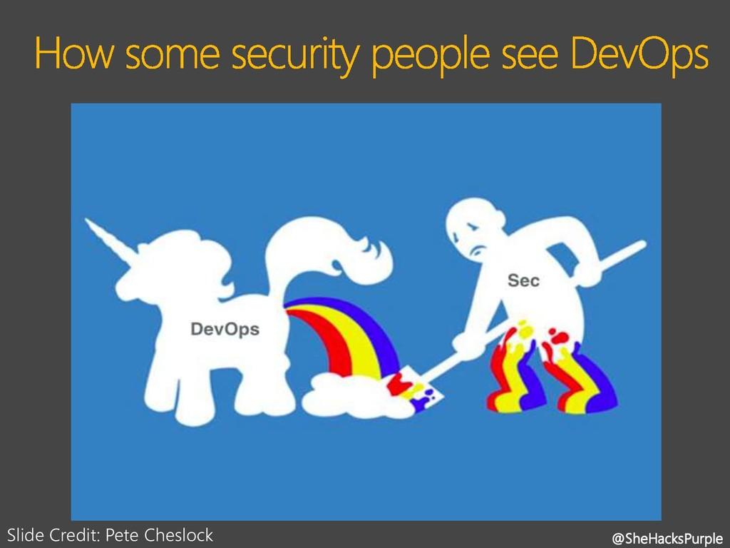 @SheHacksPurple Slide Credit: Pete Cheslock