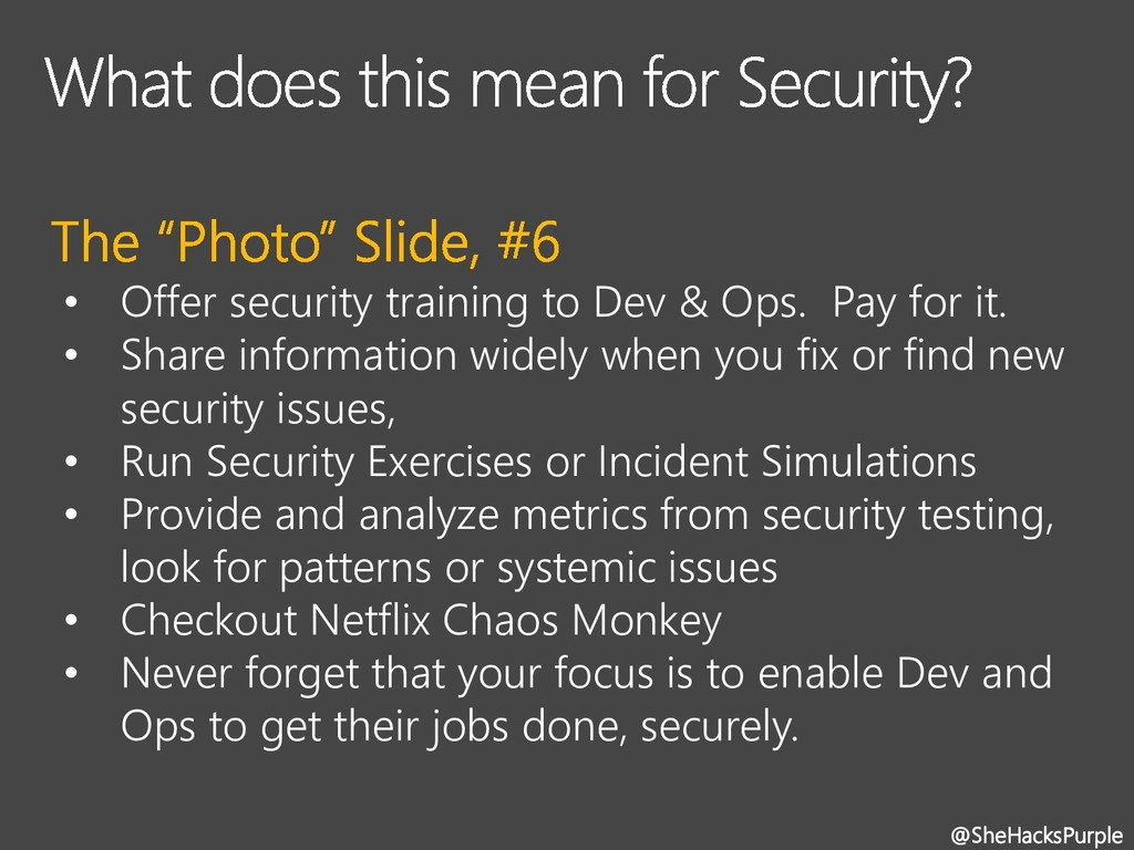 • Offer security training to Dev & Ops. Pay for...