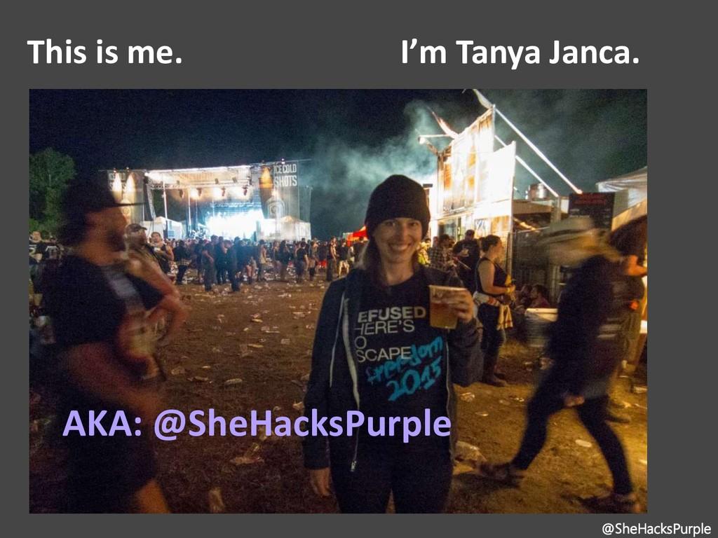 This is me. I'm Tanya Janca. @SheHacksPurple AK...