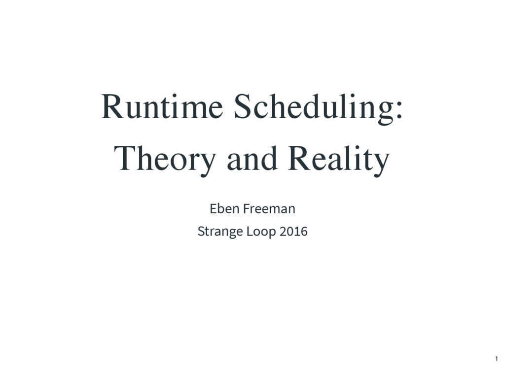 Runtime Scheduling: Theory and Reality Eben Fre...