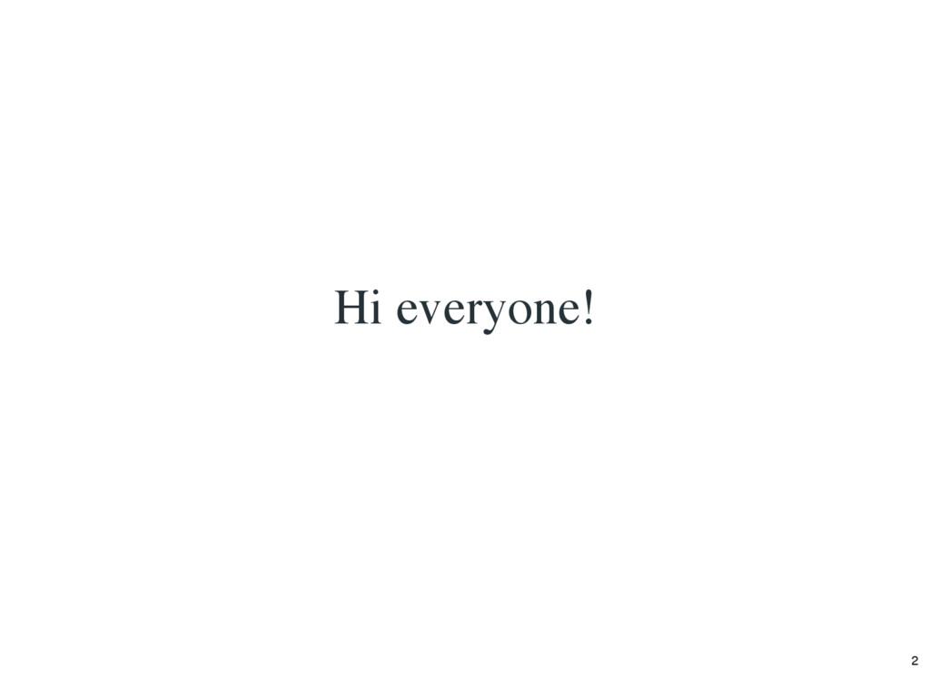 Hi everyone! 2