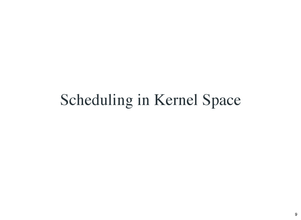 Scheduling in Kernel Space 9