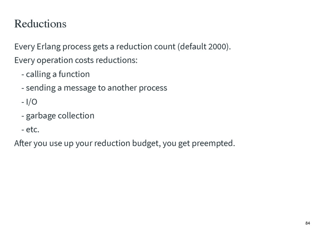 Reductions Every Erlang process gets a reductio...