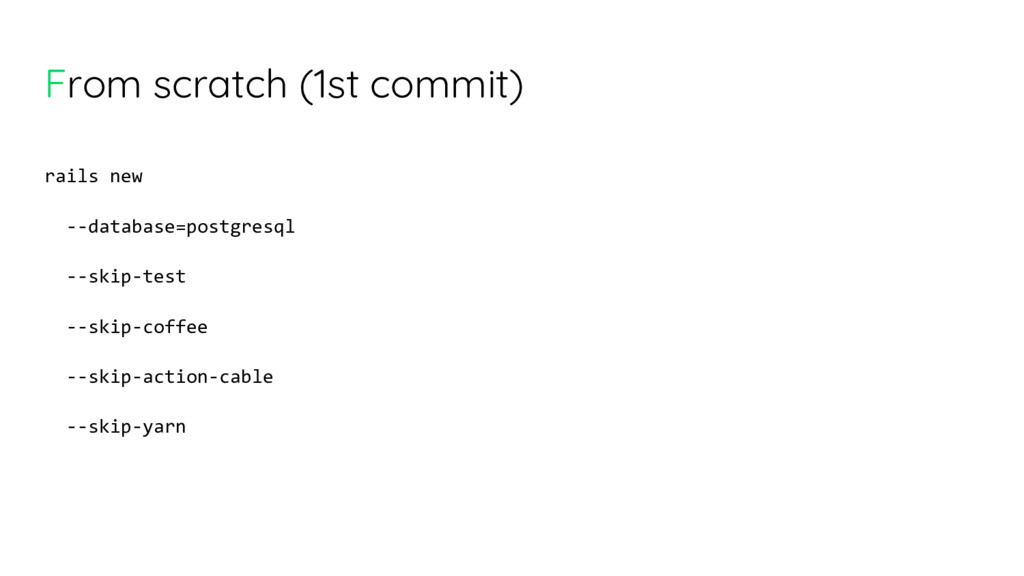 From scratch (1st commit) rails new --database=...