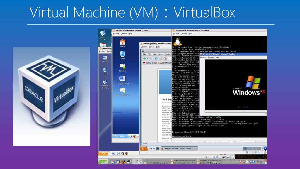 Virtual Machine (VM):VirtualBox