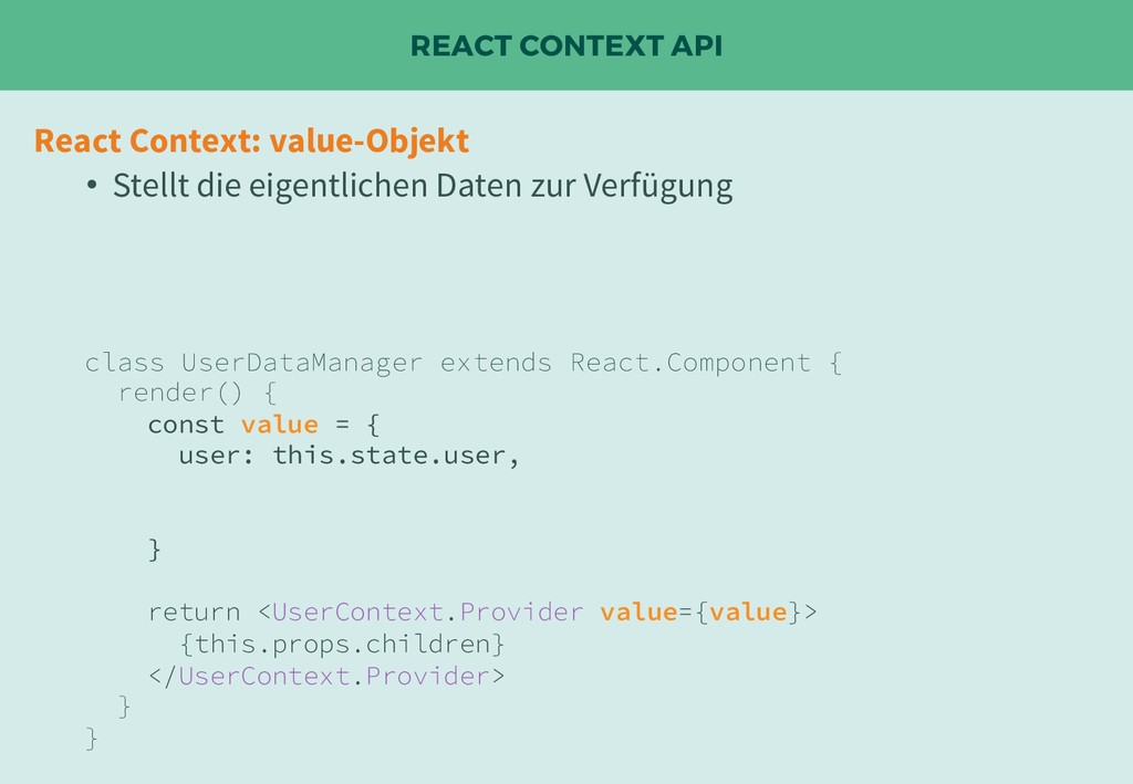 REACT CONTEXT API React Context: value-Objekt •...