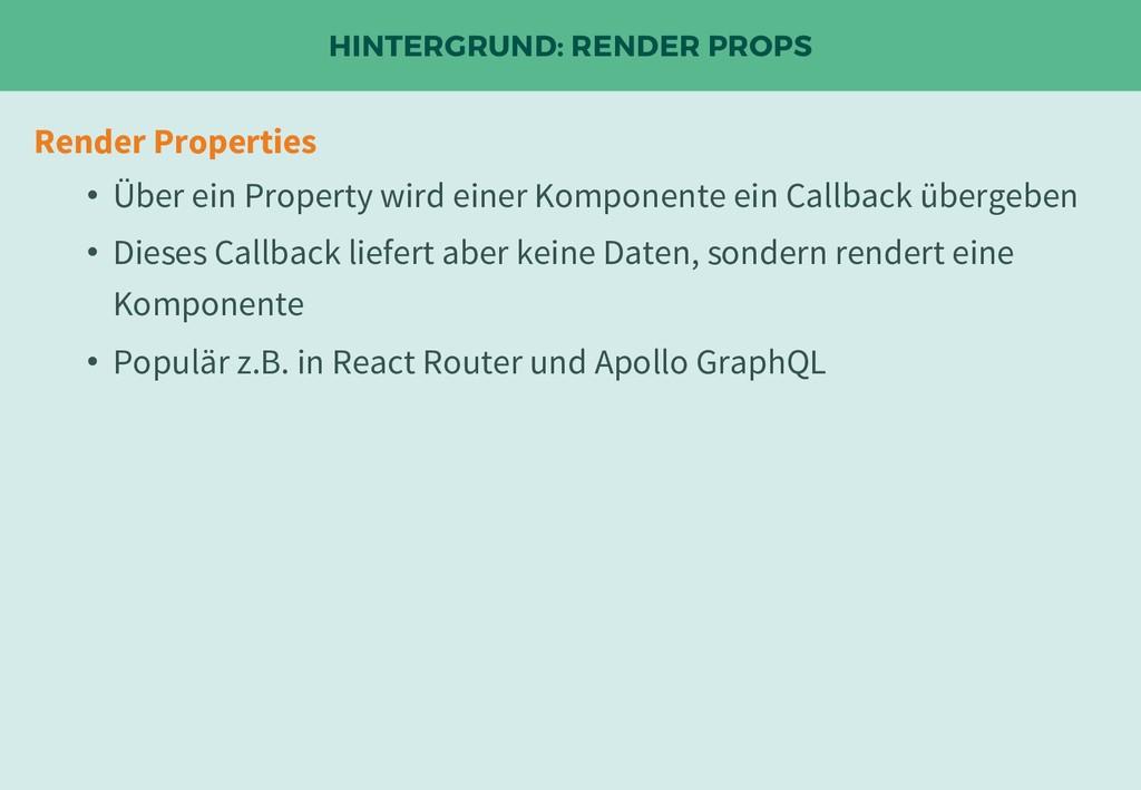 HINTERGRUND: RENDER PROPS Render Properties • Ü...