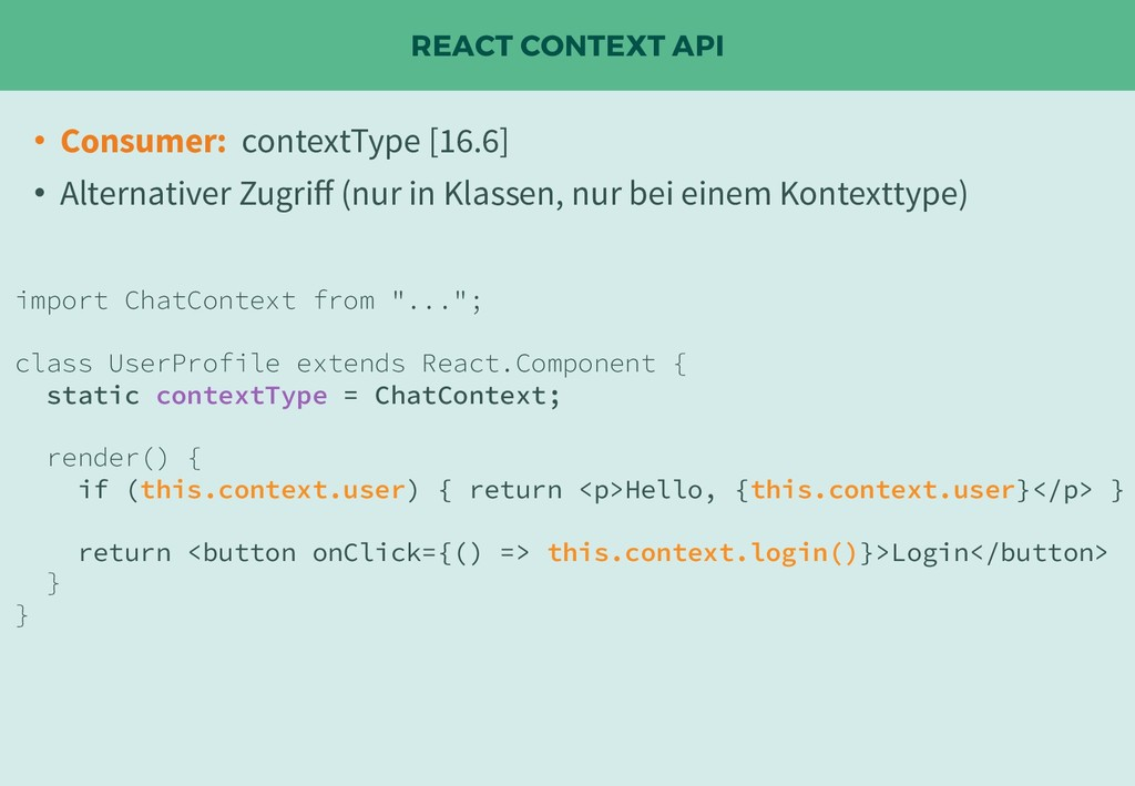 REACT CONTEXT API • Consumer: contextType [16.6...